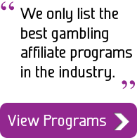 We only list the best gambling affiliate programs in the industry.
